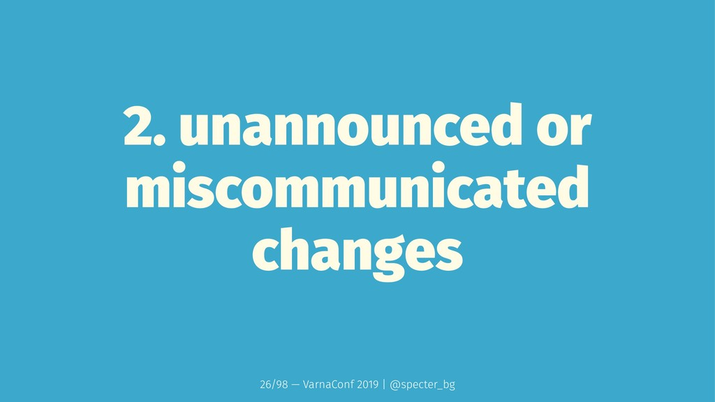 2. unannounced or miscommunicated changes 26/98...
