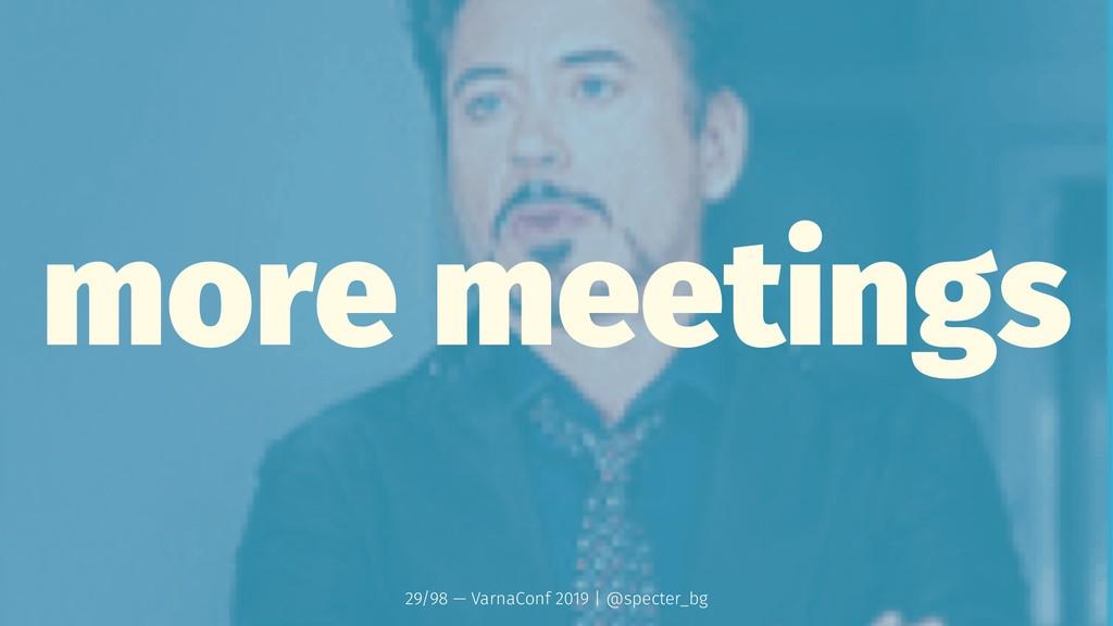 more meetings 29/98 — VarnaConf 2019 | @specter...