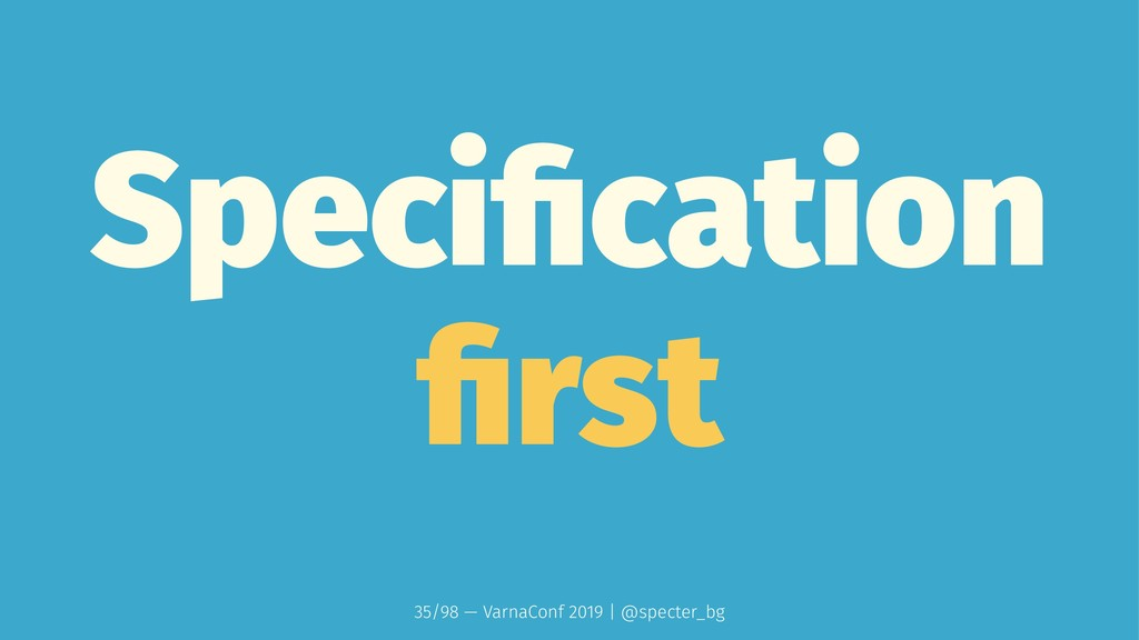 Specification first 35/98 — VarnaConf 2019 | @spe...