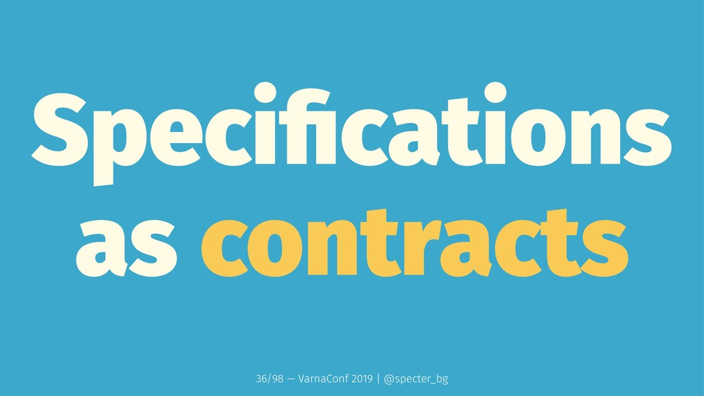 Specifications as contracts 36/98 — VarnaConf 20...