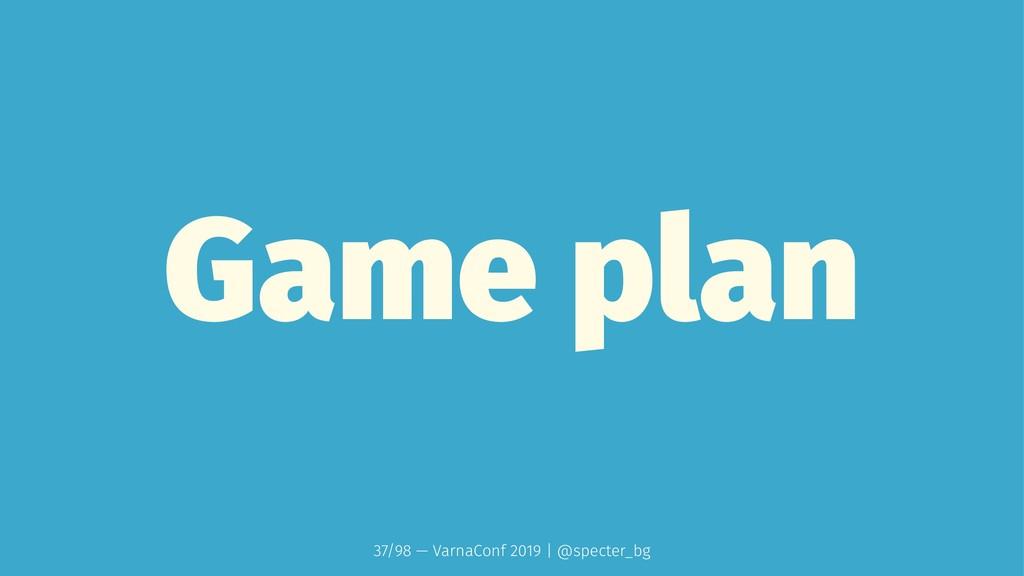 Game plan 37/98 — VarnaConf 2019 | @specter_bg