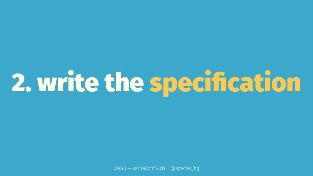 2. write the specification 39/98 — VarnaConf 201...