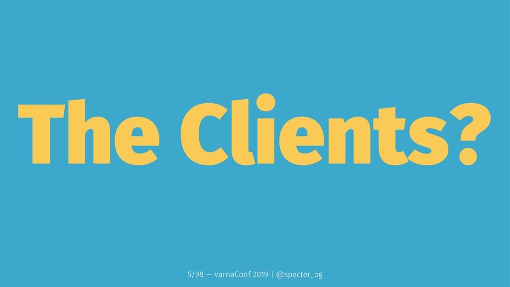 The Clients? 5/98 — VarnaConf 2019 | @specter_bg