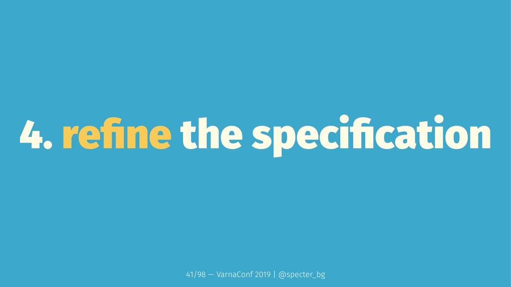4. refine the specification 41/98 — VarnaConf 201...