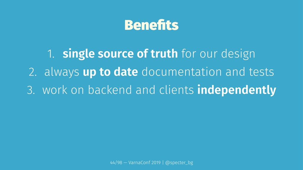 Benefits 1. single source of truth for our desig...