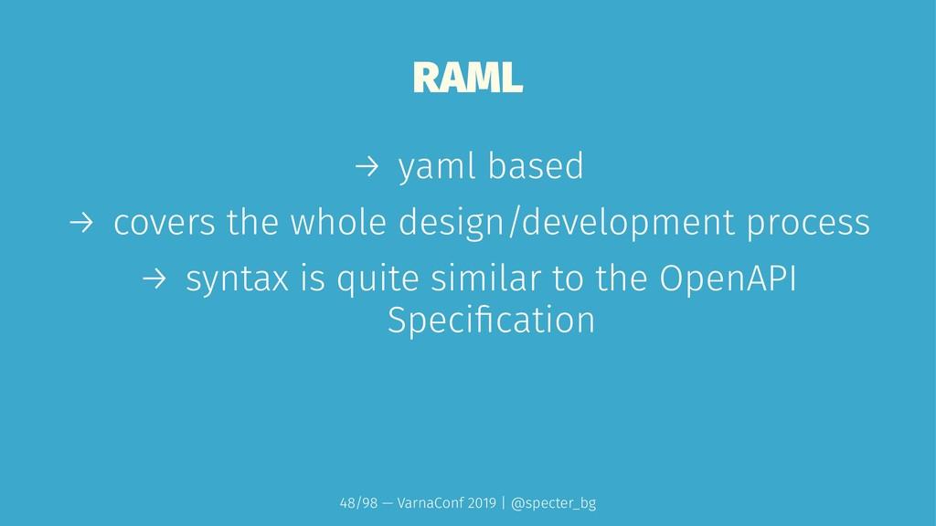 RAML → yaml based → covers the whole design/dev...