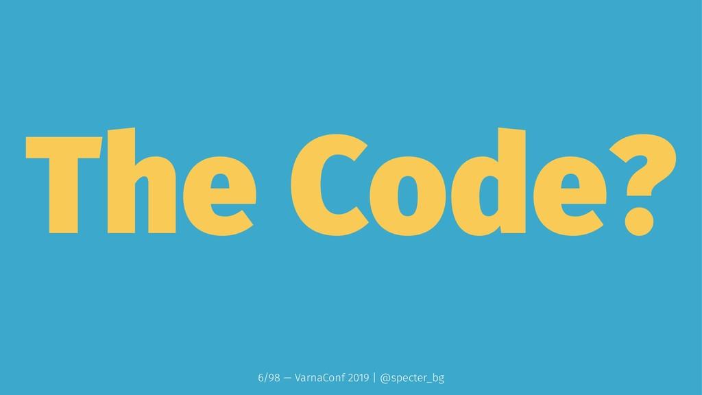 The Code? 6/98 — VarnaConf 2019 | @specter_bg