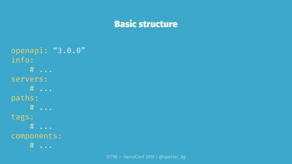 "Basic structure openapi: ""3.0.0"" info: # ... se..."