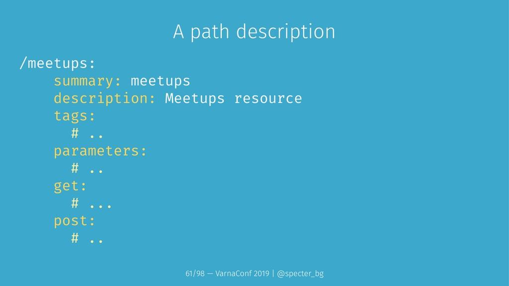 A path description /meetups: summary: meetups d...
