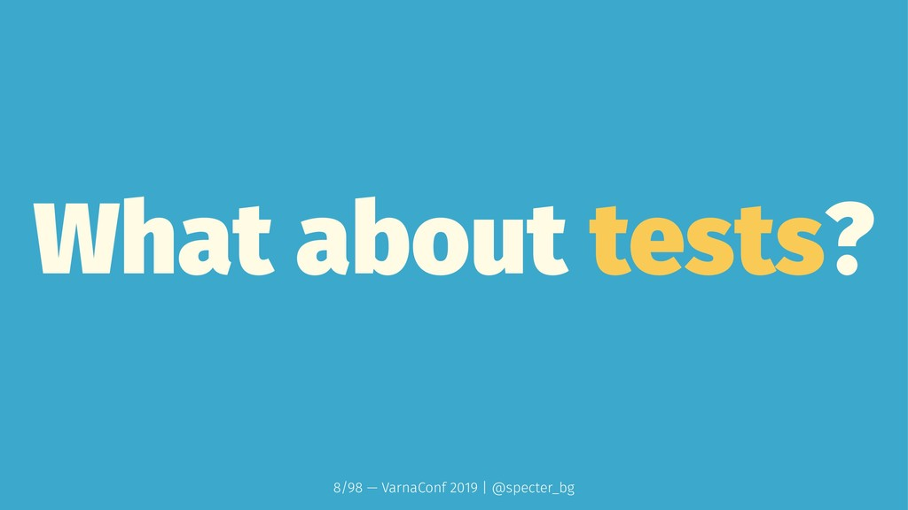 What about tests? 8/98 — VarnaConf 2019 | @spec...