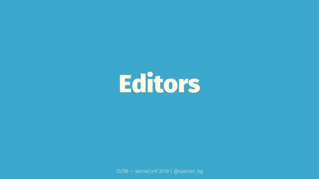 Editors 73/98 — VarnaConf 2019 | @specter_bg