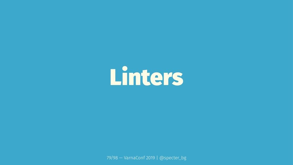 Linters 79/98 — VarnaConf 2019 | @specter_bg