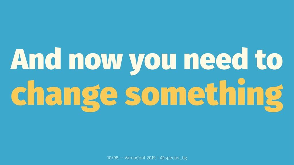 And now you need to change something 10/98 — Va...