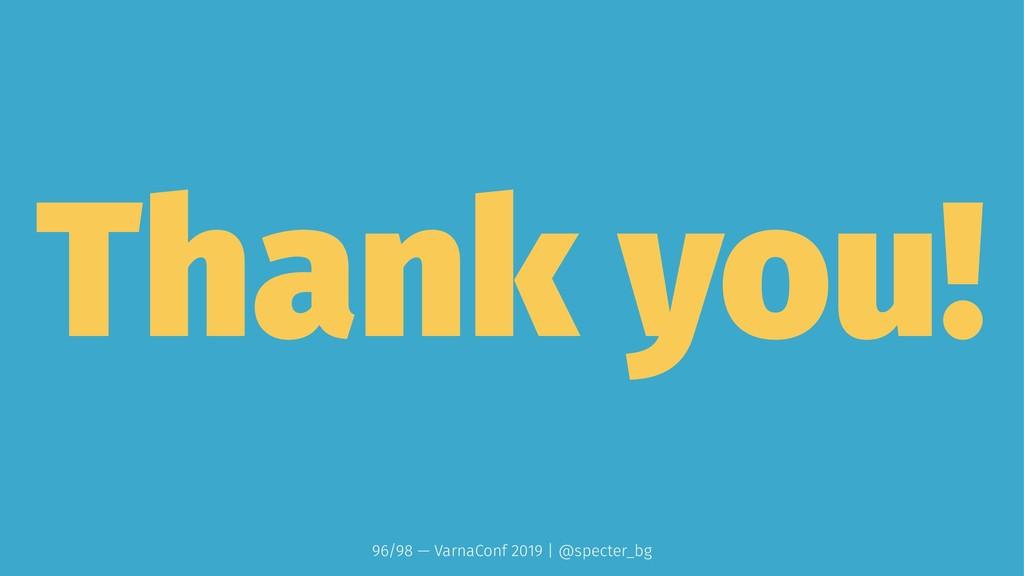 Thank you! 96/98 — VarnaConf 2019 | @specter_bg