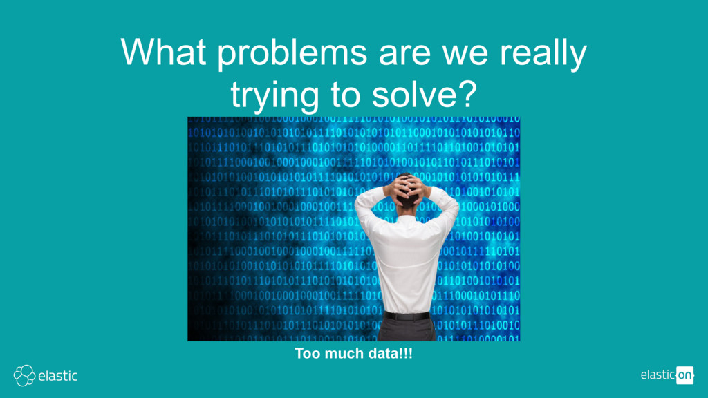 What problems are we really trying to solve? To...