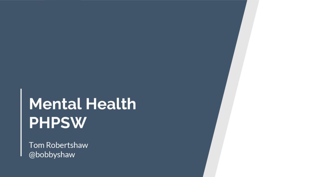 Mental Health PHPSW Tom Robertshaw @bobbyshaw