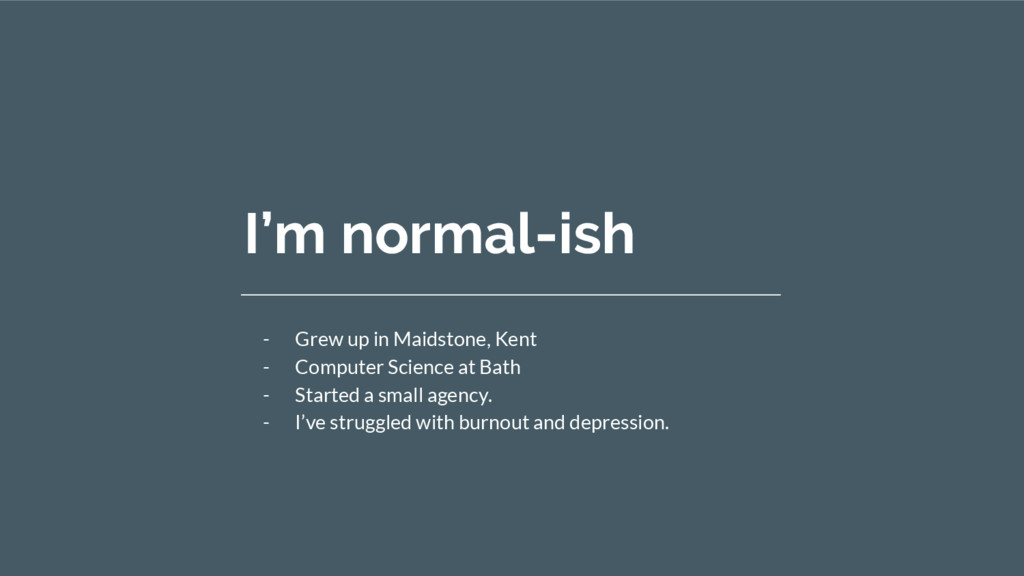 I'm normal-ish - Grew up in Maidstone, Kent - C...