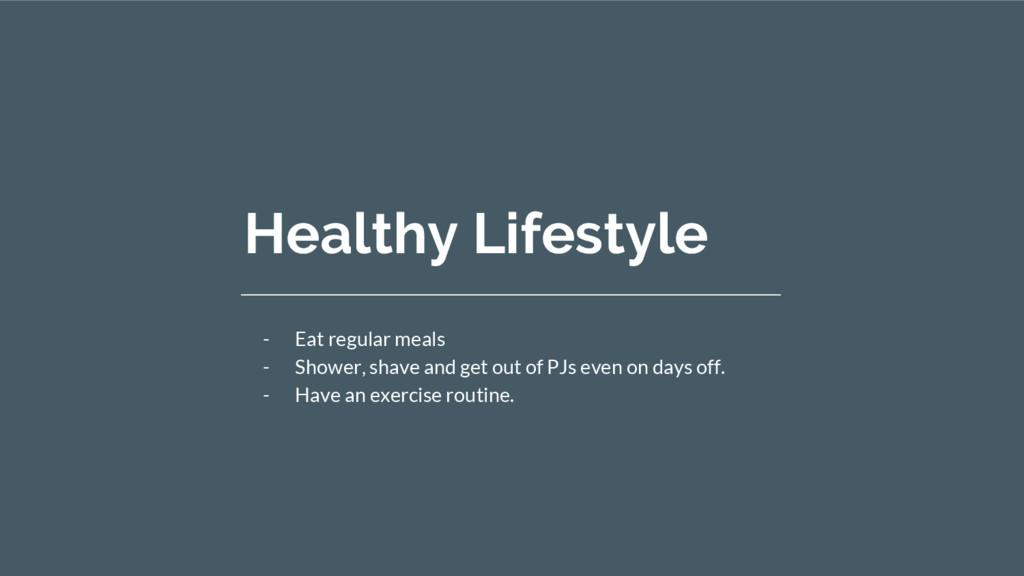Healthy Lifestyle - Eat regular meals - Shower,...
