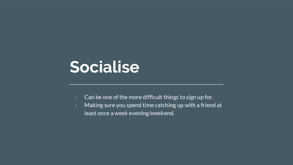 Socialise - Can be one of the more difficult th...