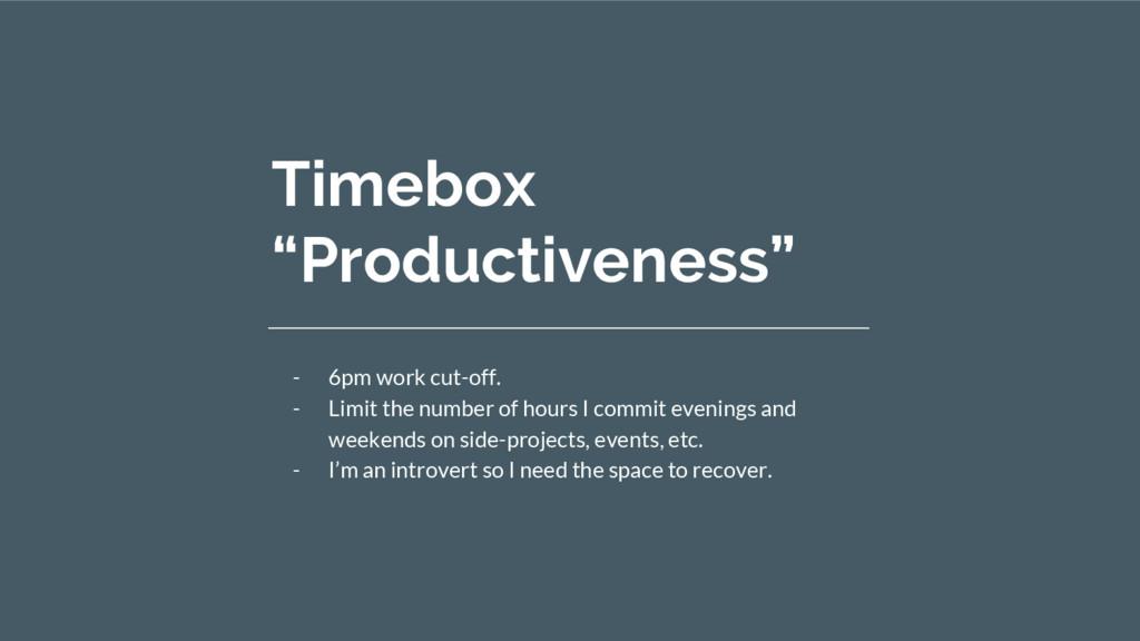 "Timebox ""Productiveness"" - 6pm work cut-off. - ..."