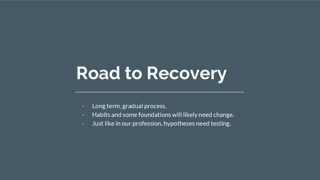 Road to Recovery - Long term, gradual process. ...