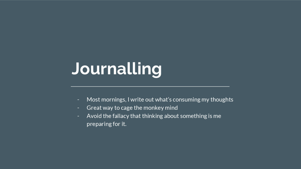 Journalling - Most mornings, I write out what's...
