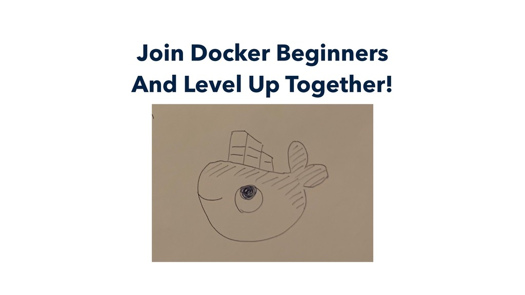 Join Docker Beginners And Level Up Together!