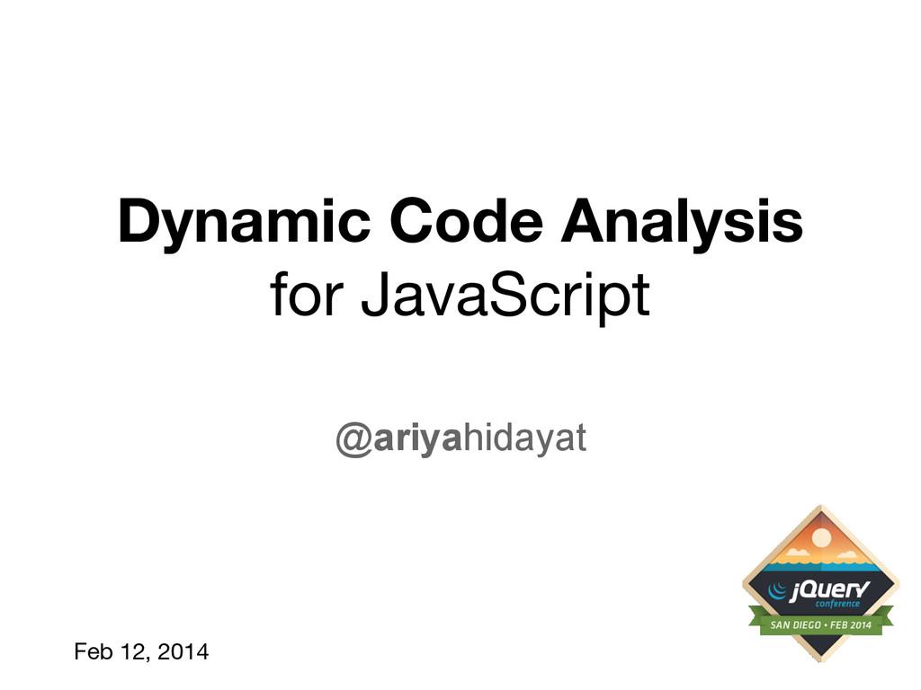 Dynamic Code Analysis for JavaScript @ariyahida...