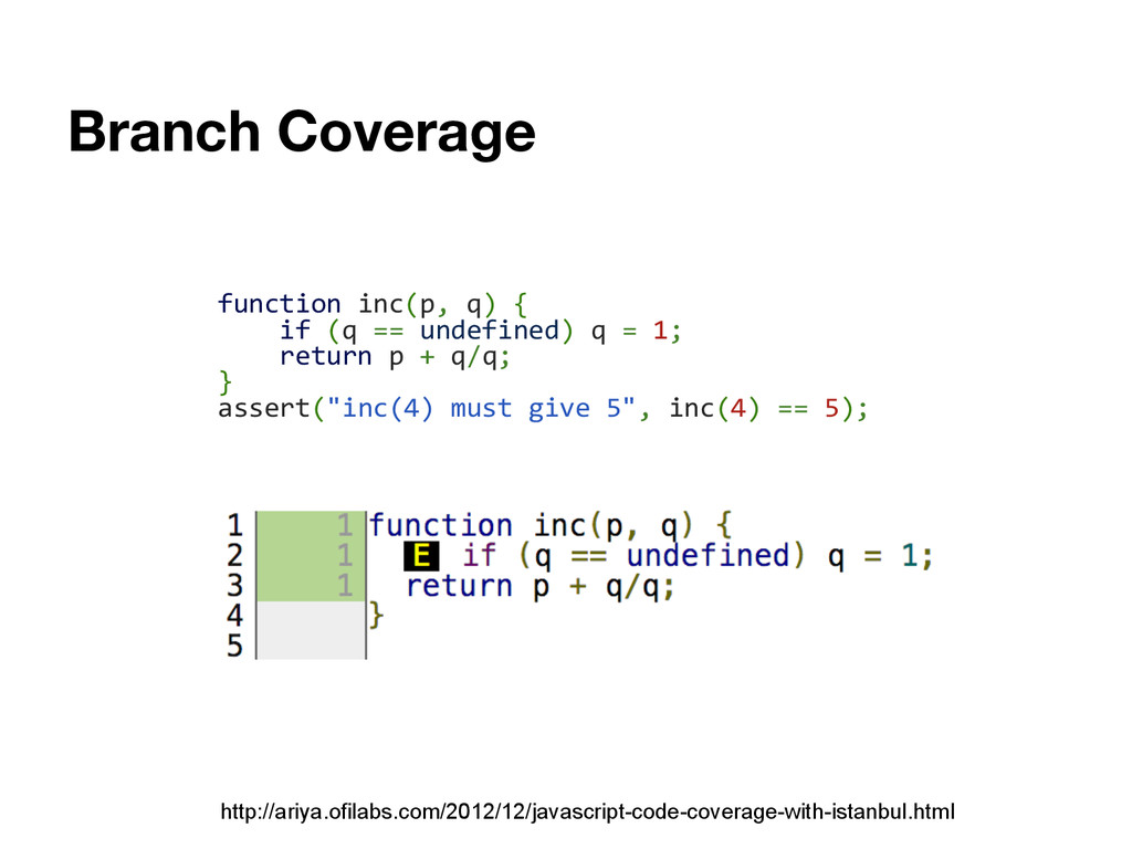 Branch Coverage function inc(p, q) { if (q == u...
