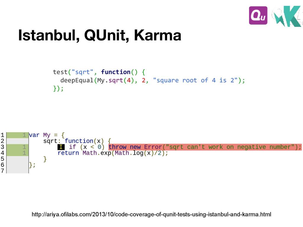 Istanbul, QUnit, Karma http://ariya.ofilabs.com...
