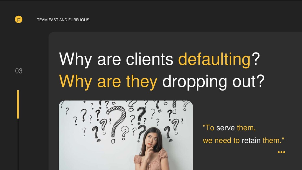 03 Why are clients defaulting? Why are they dro...