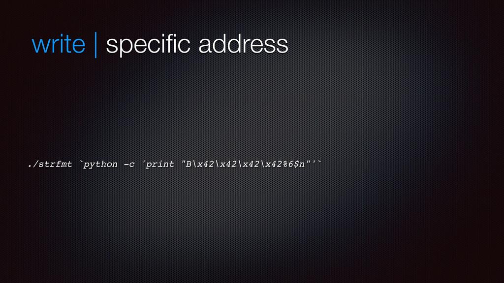 write | specific address ./strfmt `python -c 'pr...
