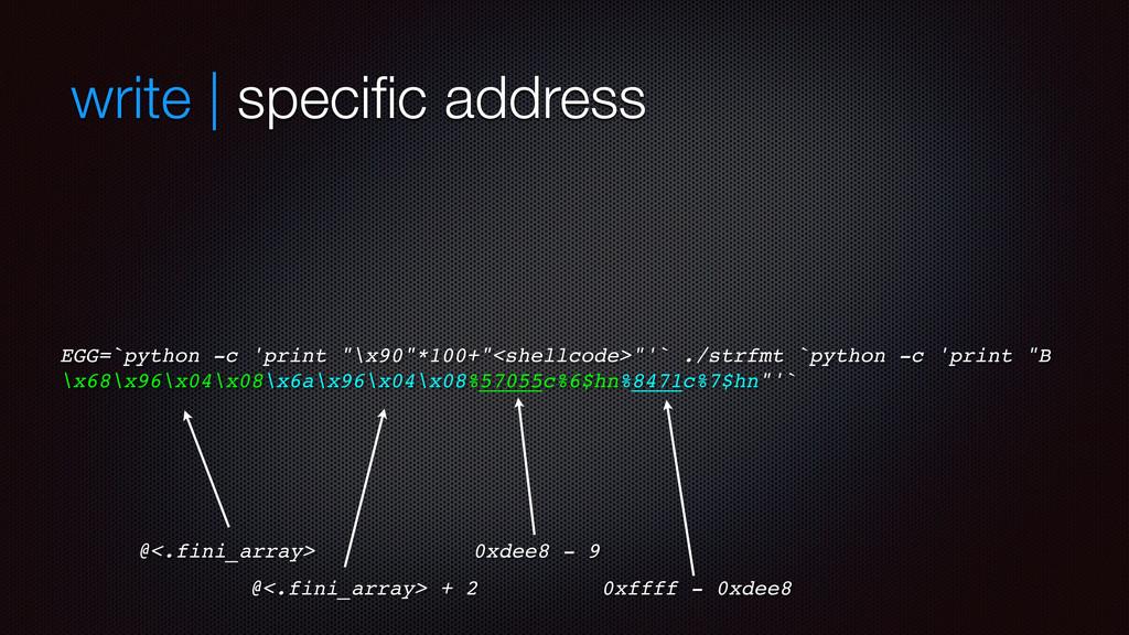"write | specific address EGG=`python -c 'print ""..."