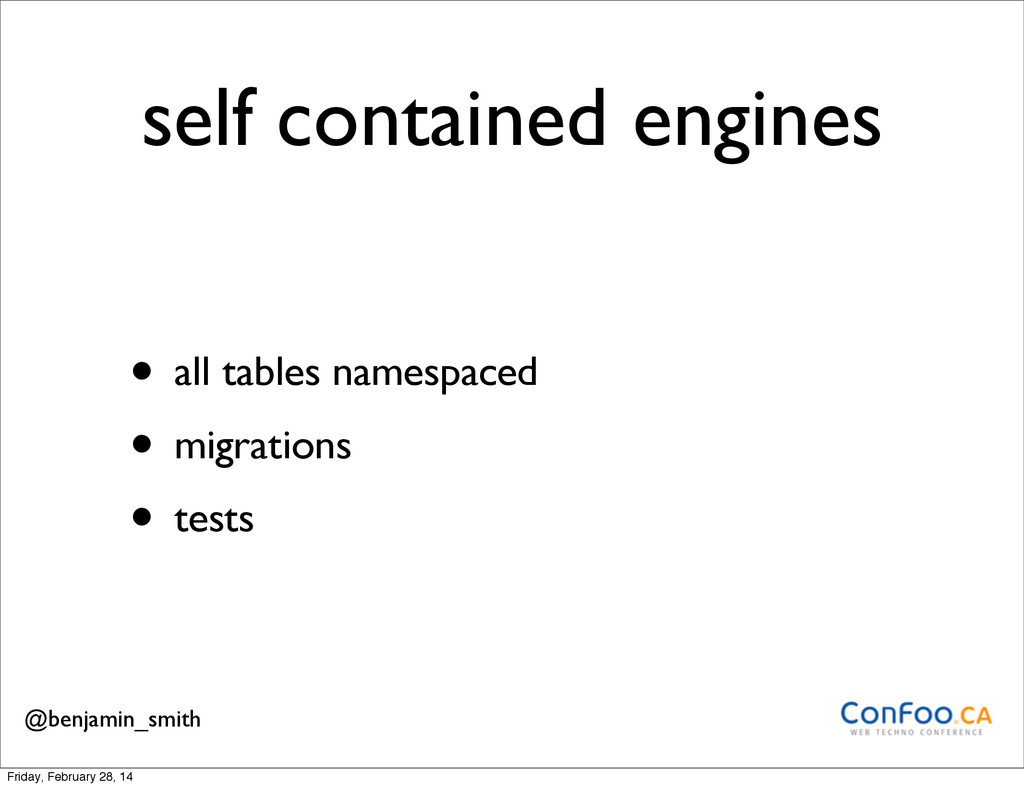self contained engines • all tables namespaced ...
