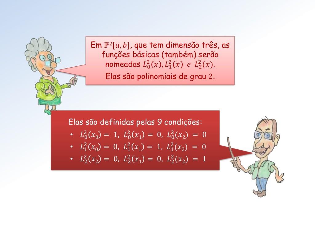 Em ℙ2[, ], que tem dimensão três, as funções bá...