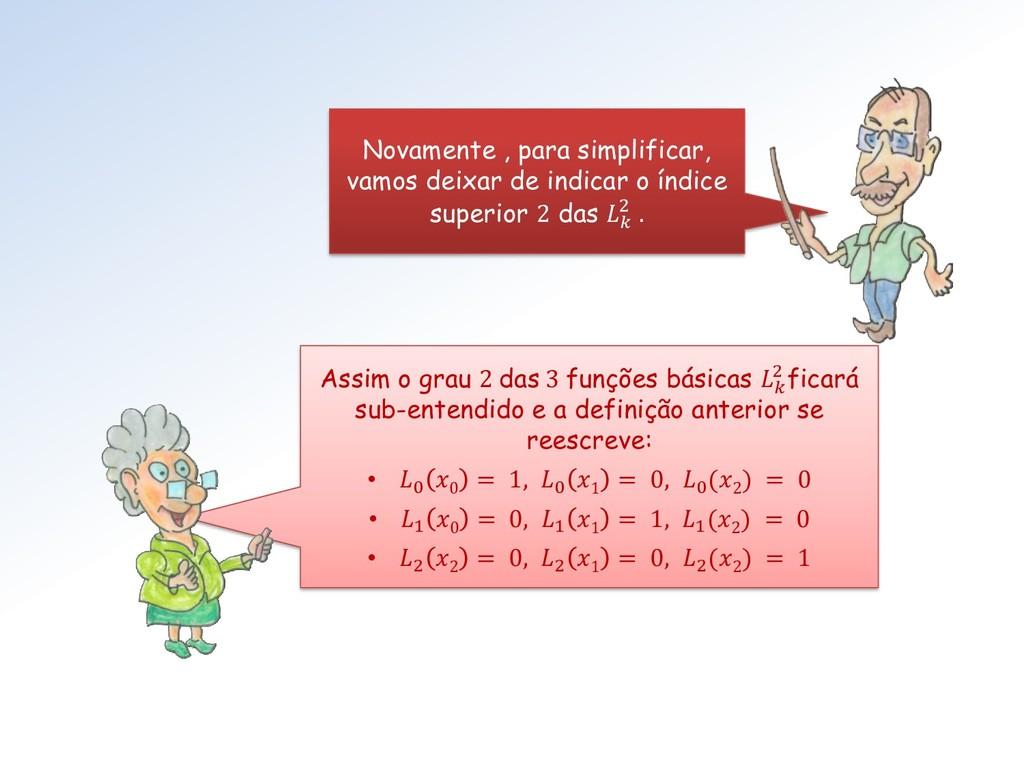 Assim o grau 2 das 3 funções básicas  2 ficará ...