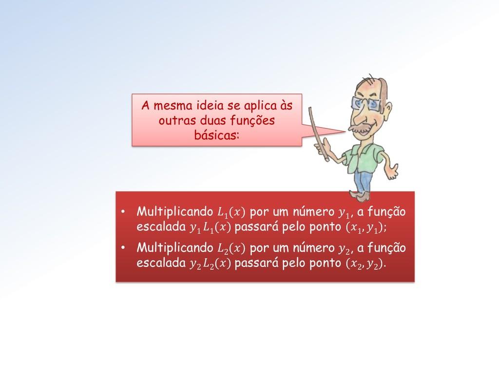 • Multiplicando  1 () por um número  1 , a funç...