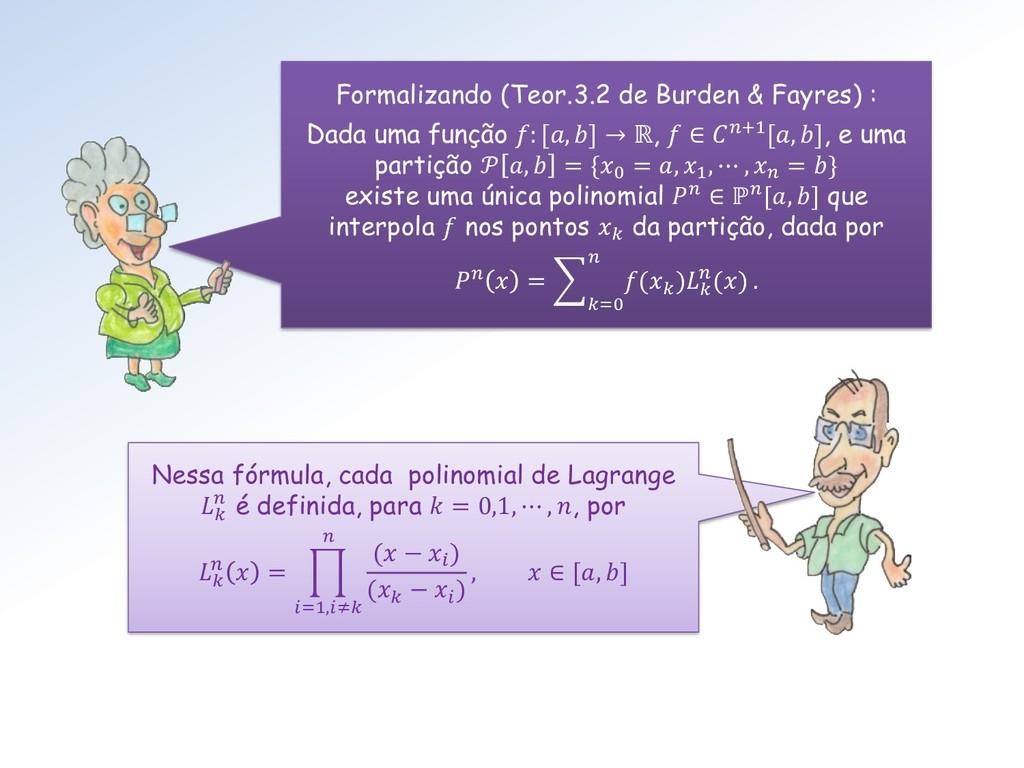 Nessa fórmula, cada polinomial de Lagrange   é ...