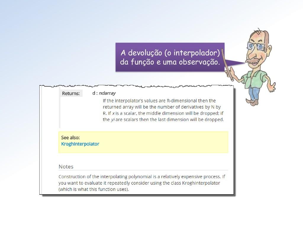 A devolução (o interpolador) da função e uma ob...
