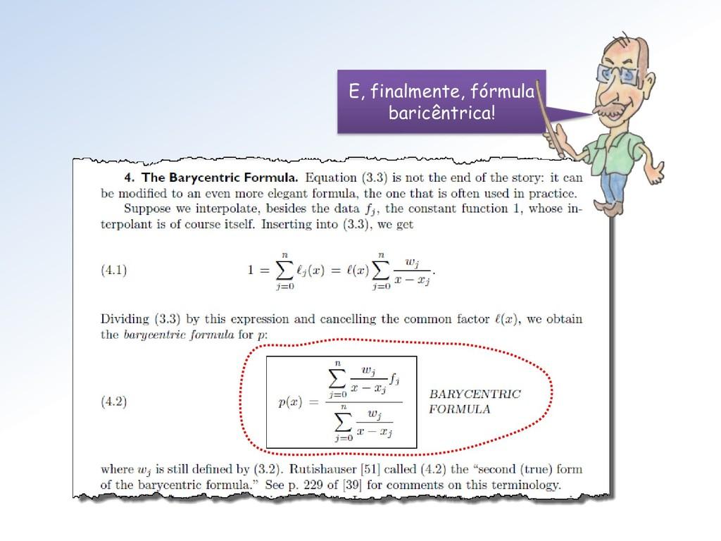 E, finalmente, fórmula baricêntrica!