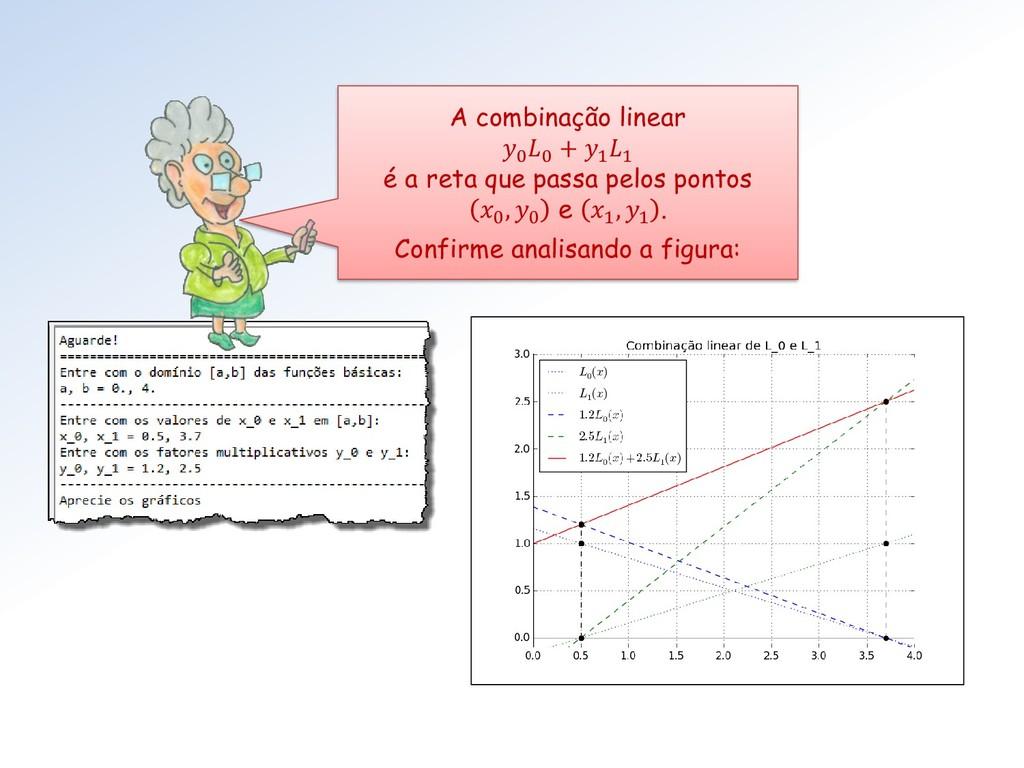 A combinação linear 0 0 + 1 1 é a reta que pass...