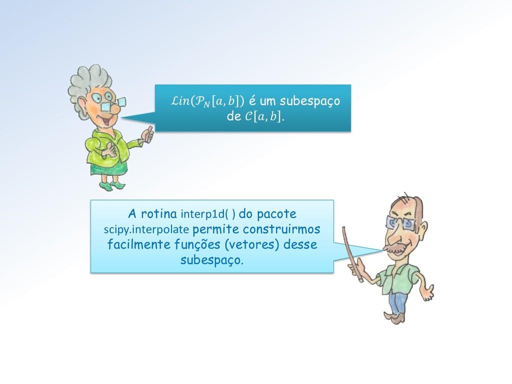 A rotina interp1d( ) do pacote scipy.interpolat...