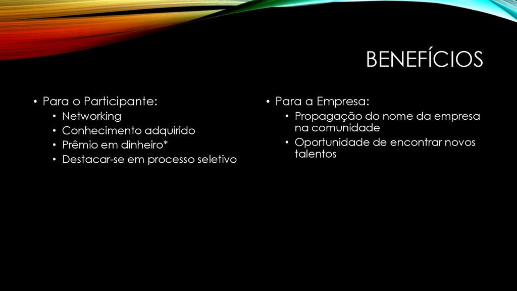 BENEFÍCIOS • Para o Participante: • Networking ...