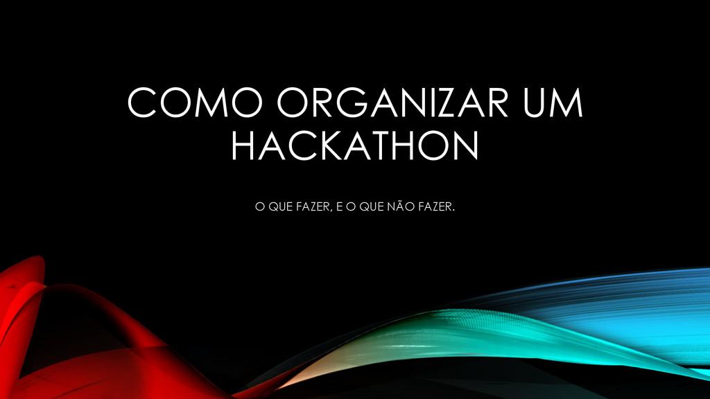 COMO ORGANIZAR UM HACKATHON O QUE FAZER, E O QU...