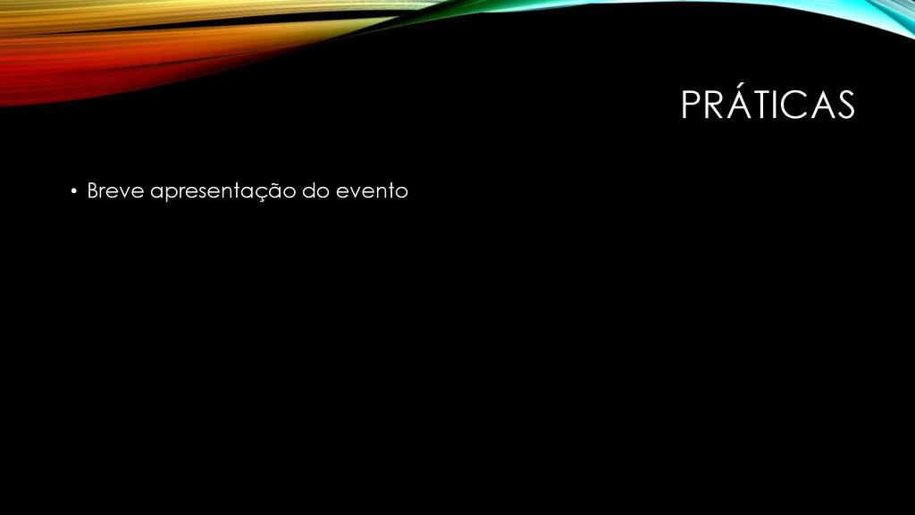 PRÁTICAS • Breve apresentação do evento
