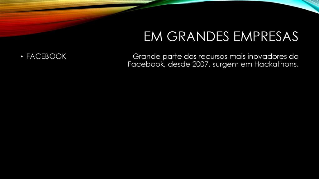 EM GRANDES EMPRESAS • FACEBOOK Grande parte dos...