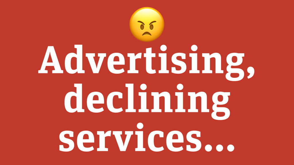 Advertising, declining services…