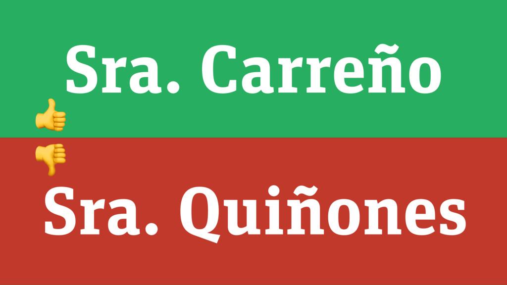 Sra. Carreño Sra. Quiñones