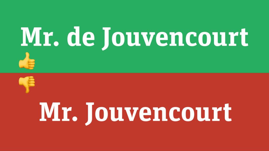 Mr. de Jouvencourt Mr. Jouvencourt