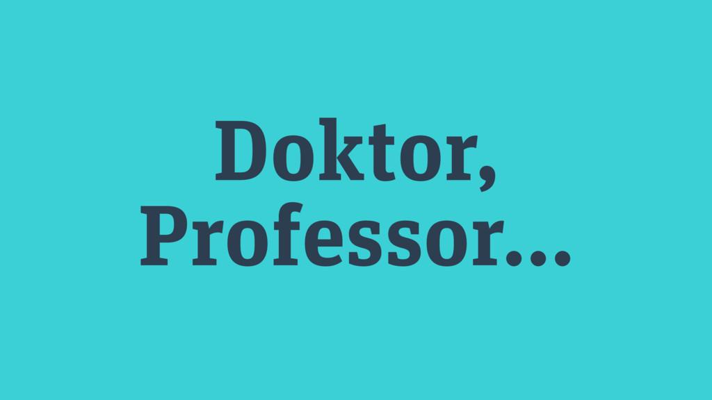 Doktor, Professor…